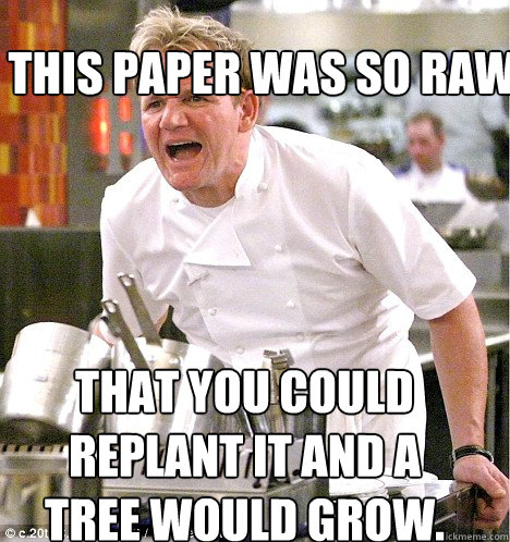THAT YOU COULD REPLANT IT AND A TREE WOULD GROW. THIS PAPER WAS SO RAW   Ramsey
