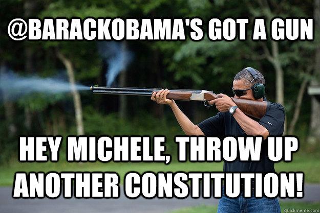 @barackObama's Got A Gun hey Michele, throw up another constitution!