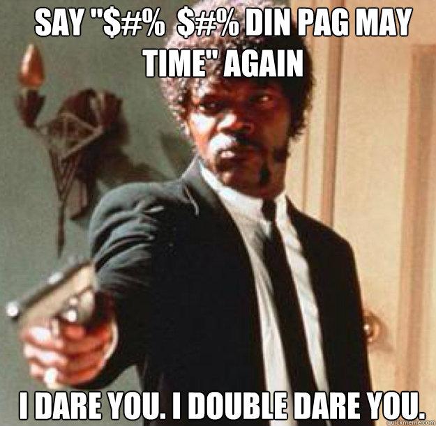 """SAY """"$#% $#% DIN ..."""