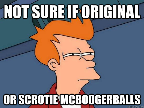 Not sure if original Or scrotie mcboogerballs - Not sure if original Or scrotie mcboogerballs  Futurama Fry