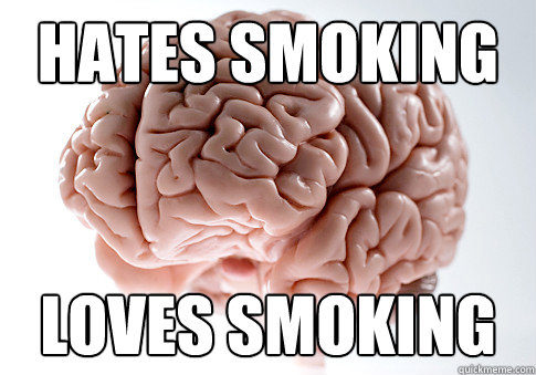 HATES SMOKING LOVES SMoKING - HATES SMOKING LOVES SMoKING  Scumbag Brain