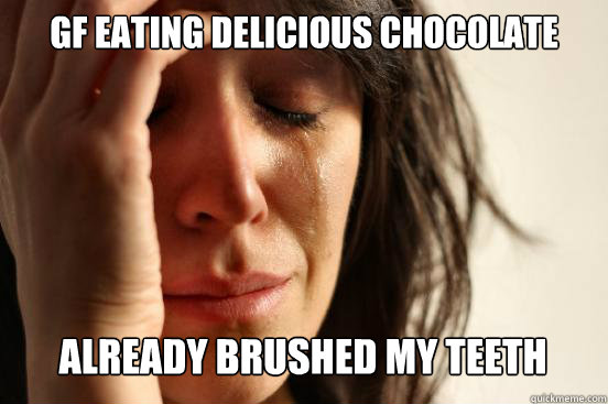 GF Eating Delicious Chocolate  Already brushed my teeth Caption 3 goes here - GF Eating Delicious Chocolate  Already brushed my teeth Caption 3 goes here  First World Problems