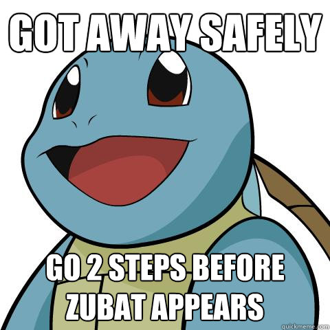Got away safely go 2 steps before zubat appears