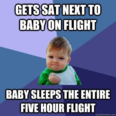 Gets sat next to baby on flight Baby sleeps the entire five hour flight - Gets sat next to baby on flight Baby sleeps the entire five hour flight  Success Kid