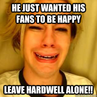 He just wanted his fans to be happy leave hardwell alone!!  Chris Crocker