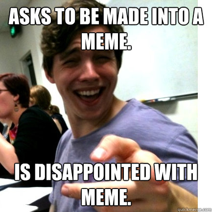 Asks To Be Made Into A Meme Is Disappointed With Meme Assistant