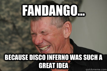 fandango... because disco inferno was such a great idea