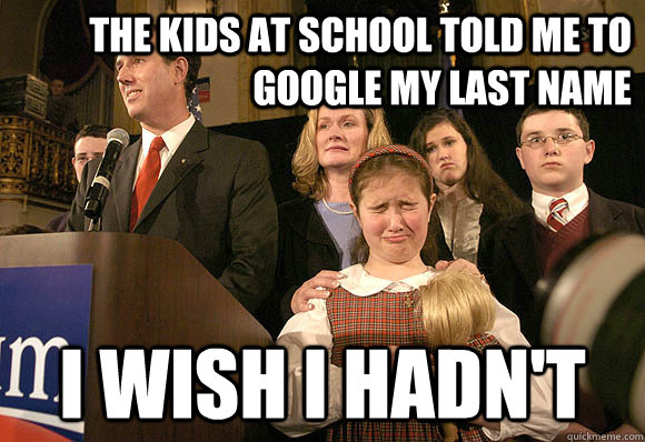 the kids at school told me to google my last name i wish i hadn't - the kids at school told me to google my last name i wish i hadn't  Santorum