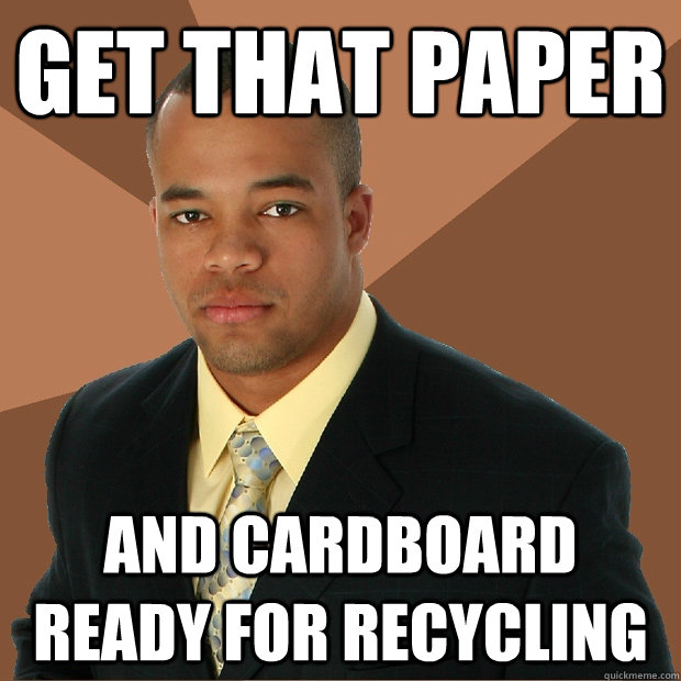 get that paper and cardboard ready for recycling - get that paper and cardboard ready for recycling  Successful Black Man