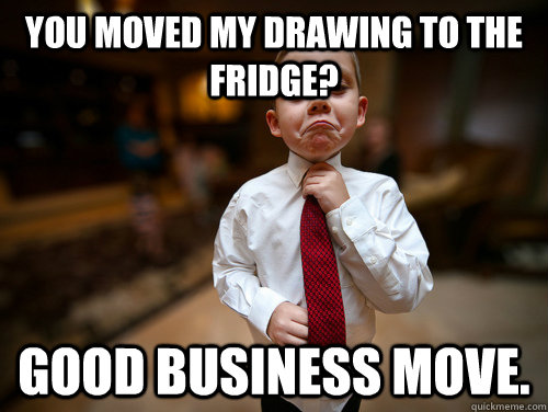 You moved my drawing to the Fridge? Good business move.