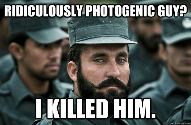 Ridiculously Photogenic Guy? I killed him. - Ridiculously Photogenic Guy? I killed him.  Incredibly Photogenic Afghan