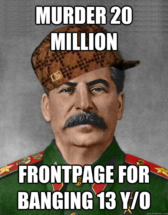 murder 20 million frontpage for banging 13 y/o  scumbag stalin