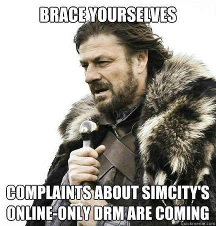Brace yourselves complaints about SImCITy's Online-only Drm are coming