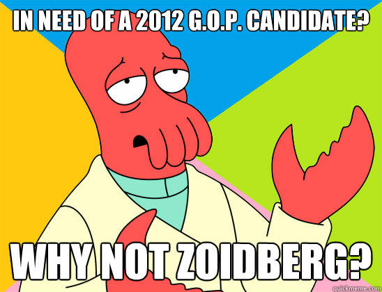 In Need of a 2012 G.O.P. Candidate? why not zoidberg? - In Need of a 2012 G.O.P. Candidate? why not zoidberg?  Futurama Zoidberg