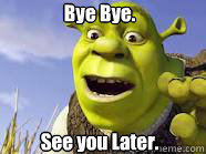Bye Bye.     See you Later. - Bye Bye.     See you Later.  Shrek