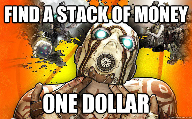 Find a stack of money one dollar - Find a stack of money one dollar  Borderlands 2 Logic
