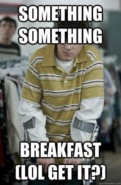 something something breakfast (LOL GET IT?) - something something breakfast (LOL GET IT?)  Walter Jr Breaking Bad