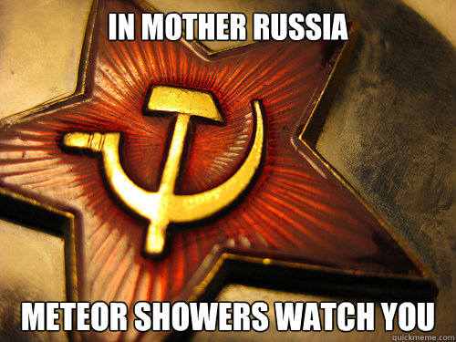 IN MOTHEr RUSSIA Meteor showers watch you