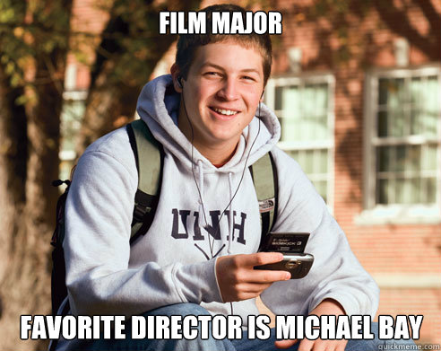 film major favorite director is Michael Bay  - film major favorite director is Michael Bay   College Freshman