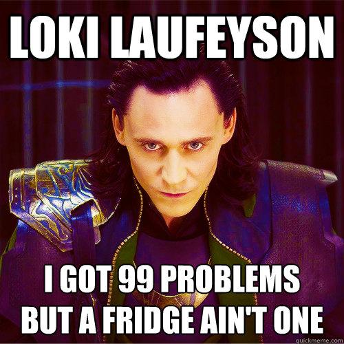Loki Laufeyson I got 99 problems  but a fridge ain't one  Loki