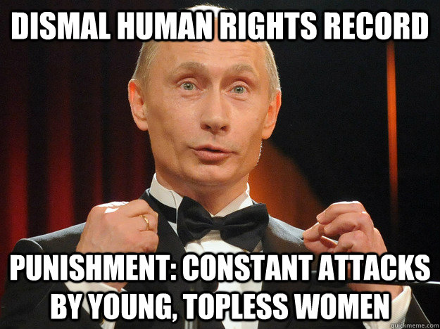 dismal human rights record punishment: constant attacks by young, topless women - dismal human rights record punishment: constant attacks by young, topless women  Success Putin