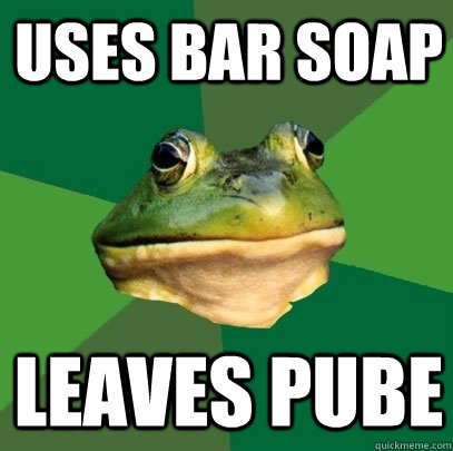 Uses bar soap leaves pube - Uses bar soap leaves pube  Foul Bachelor Frog