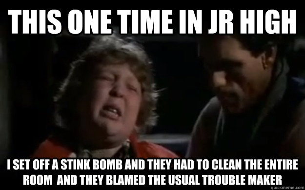 This one time In Jr High I set off a stink bomb and they had to clean the entire room  and they blamed the usual trouble maker - This one time In Jr High I set off a stink bomb and they had to clean the entire room  and they blamed the usual trouble maker  Misc