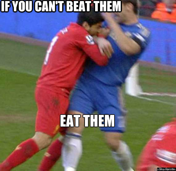 IF YOU CAN'T Beat Them EAT THEM  Suarez