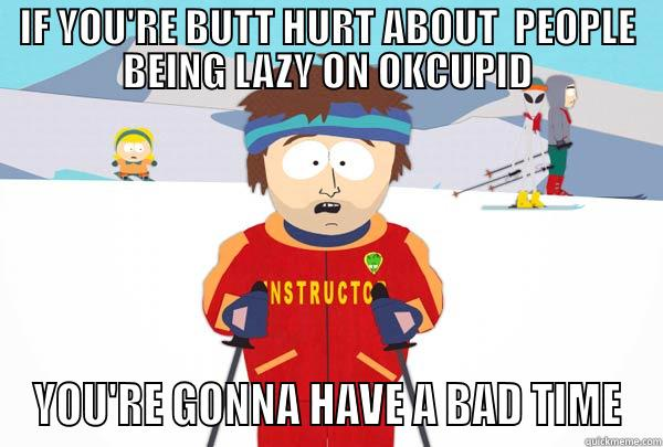 OKCupid Stupid - IF YOU'RE BUTT HURT ABOUT  PEOPLE BEING LAZY ON OKCUPID YOU'RE GONNA HAVE A BAD TIME Super Cool Ski Instructor