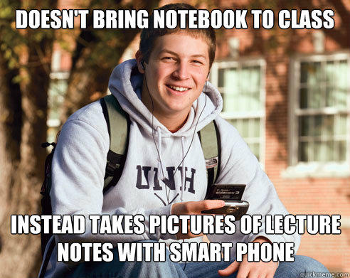 Doesn't bring notebook to class Instead takes pictures of lecture notes with smart phone - Doesn't bring notebook to class Instead takes pictures of lecture notes with smart phone  College Freshman