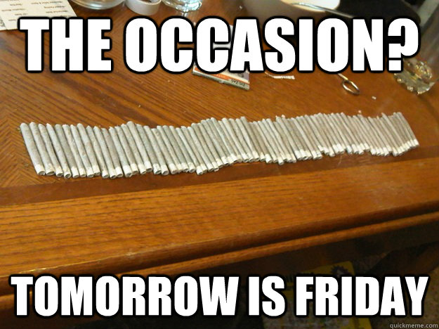 The Occasion? Tomorrow is Friday