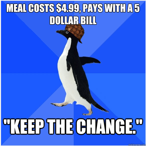 Meal costs $4.99, pays with a 5 dollar bill