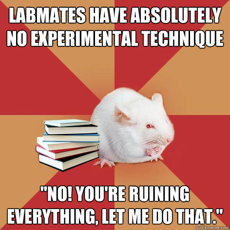 Labmates have absolutely no experimental technique