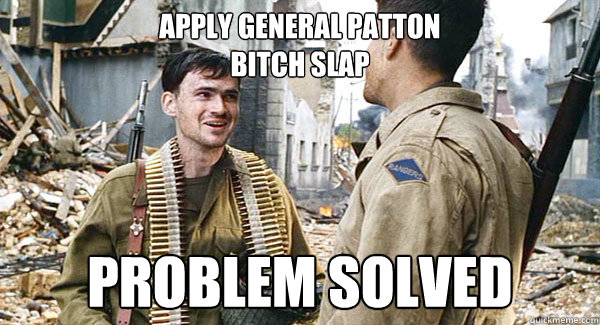 Apply General Patton Bitch Slap Problem Solved Upham The