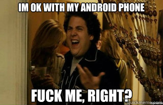 Im ok with my android phone fuck me, right?  - Im ok with my android phone fuck me, right?   Misc