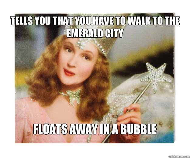 Tells you that you have to walk to the Emerald City Floats away in a bubble