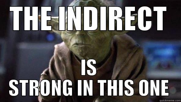 THE INDIRECT IS STRONG IN THIS ONE True dat, Yoda.