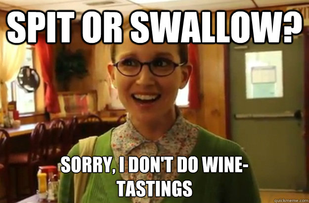 spit or swallow? sorry, i don't do wine- tastings - spit or swallow? sorry, i don't do wine- tastings  Sexually Oblivious Female