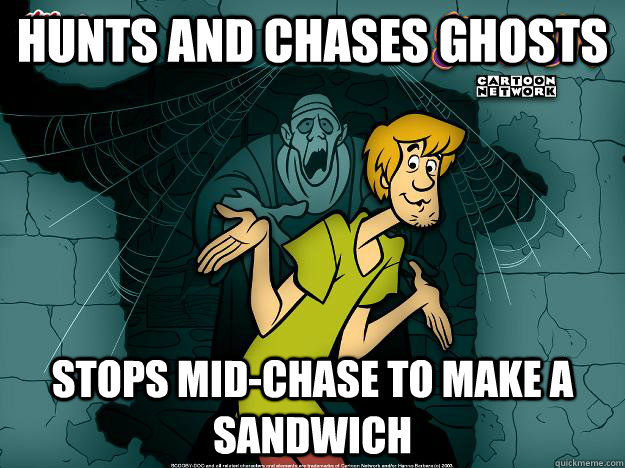 Hunts and chases ghosts stops mid-chase to make a sandwich