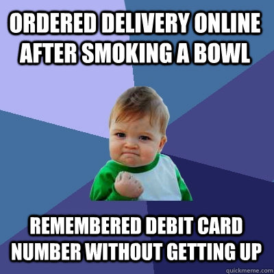 Ordered delivery online after smoking a bowl Remembered debit card number without getting up - Ordered delivery online after smoking a bowl Remembered debit card number without getting up  Success Kid