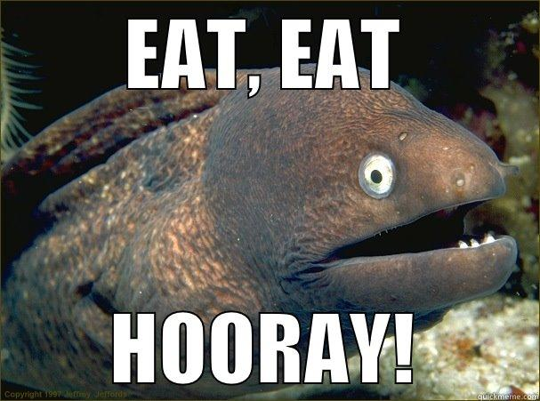 EAT, EAT HOORAY! Bad Joke Eel