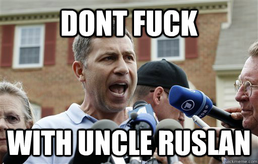 dont fuck with uncle ruslan - dont fuck with uncle ruslan  Uncle Ruslan