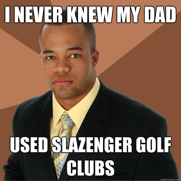 i never knew my dad used slazenger golf clubs - i never knew my dad used slazenger golf clubs  Successful Black Man