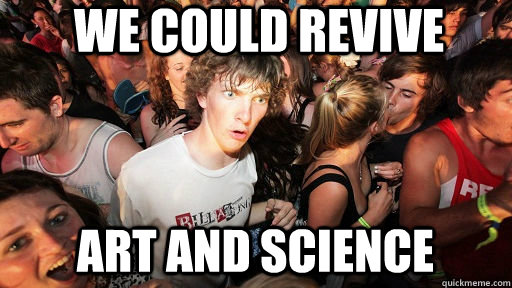 We could revive  art and science - We could revive  art and science  Sudden Clarity Clarence Neopet