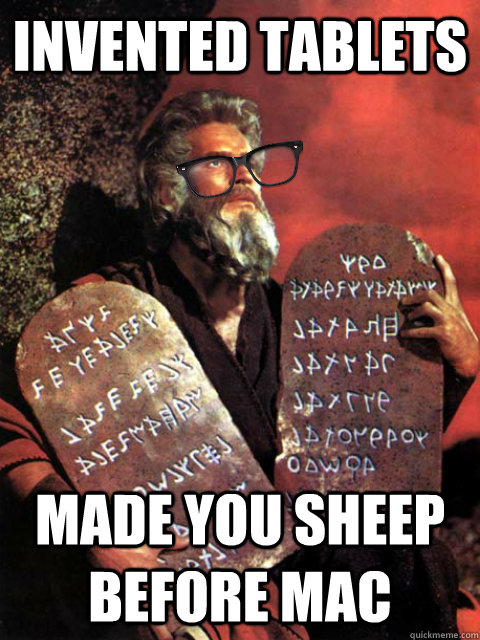 Invented Tablets  Made you sheep before Mac  Hipster Moses