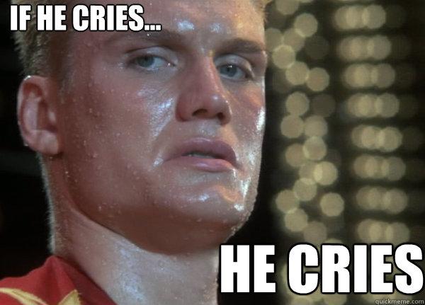 IF HE Cries... HE Cries