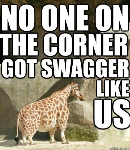 5507eb9ecbd672462a18eeeabe6e6fda4cea56c64e5170cad1113bf6467ac9f7 no one on the corner got swagger like us giraffe quickmeme,Giraffe Meme