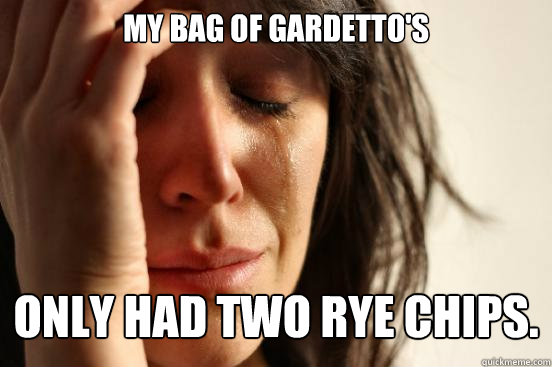 My bag of gardetto's only had two rye chips. - My bag of gardetto's only had two rye chips.  First World Problems