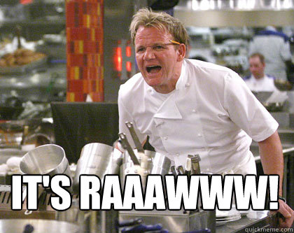 IT'S RAAAWWW!  Ramsay Gordon Yelling