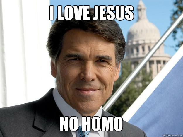 i love jesus no homo - i love jesus no homo  Rick perry